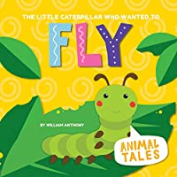 The Little Caterpillar Who Wanted to Fly (Animal Tales)