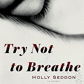 Try Not to Breathe     A Novel              By:                                                                                                                                 Holly Seddon                               Narrated by:                                                                                                                                 Elizabeth Knowelden,                                                                                        Katharine McEwan                      Length: 11 hrs and 15 mins     3,450 ratings     Overall 4.4