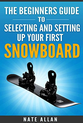 The Beginners Guide to Selecting and Setting up Your First Snowboard (English Edition)