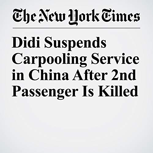 Didi Suspends Carpooling Service in China After 2nd Passenger Is Killed copertina