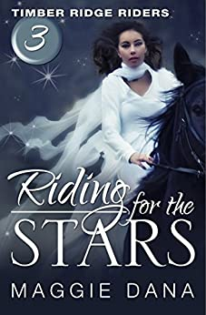 Riding for the Stars (Timber Ridge Riders Book 3) by [Maggie Dana]