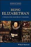 Being Elizabethan: Understanding Shakespeare's Neighbors (English Edition)