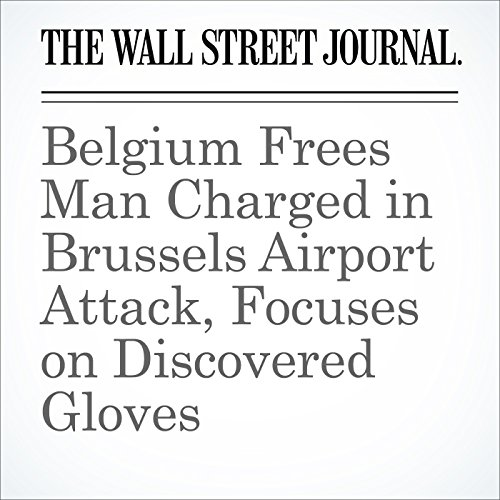 Belgium Frees Man Charged in Brussels Airport Attack, Focuses on Discovered Gloves cover art