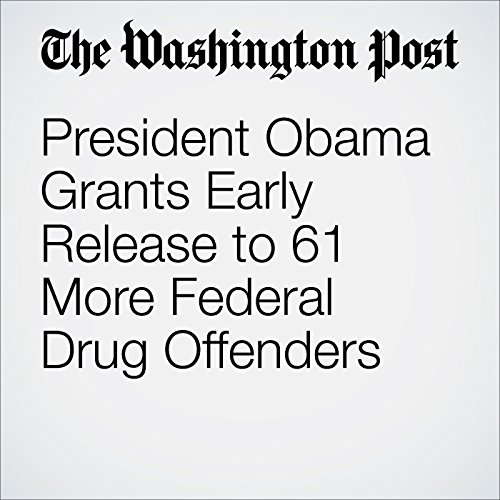 President Obama Grants Early Release to 61 More Federal Drug Offenders audiobook cover art