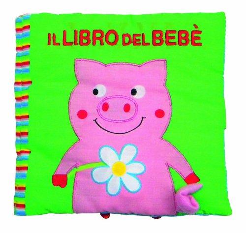 Il libro del bebè. Maialino. Ediz. illustrata