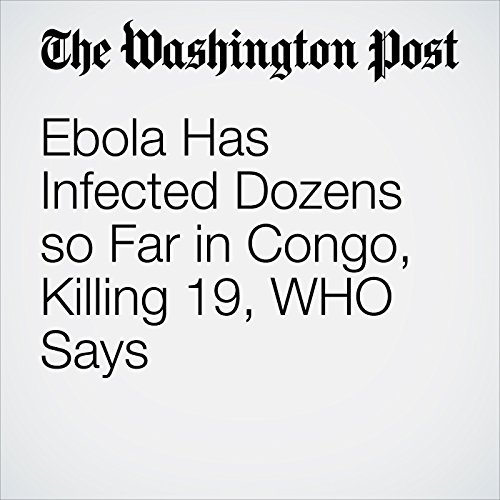 Ebola Has Infected Dozens so Far in Congo, Killing 19, WHO Says copertina