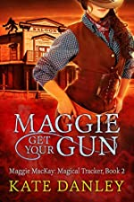 Maggie Get Your Gun (Maggie MacKay Magical Tracker Book 2)