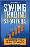 Swing Trading Strategies: The Practical Guide to Start Building Your Financial Freedom with Limited Capital