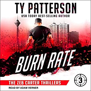 Burn Rate     Zeb Carter Thriller Series, Book 3              By:                                                                                                                                 Ty Patterson                               Narrated by:                                                                                                                                 Adam Verner                      Length: 8 hrs and 11 mins     Not rated yet     Overall 0.0