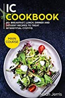 IC Cookbook: MAIN COURSE - 60+ Breakfast, Lunch, Dinner and Dessert Recipes to Treat Interstitial Cystitis