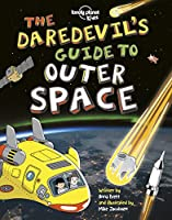 The Daredevil's Guide to Outer Space (Lonely Planet Kids)