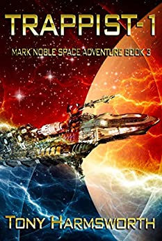Trappist-1: Mark Noble Space Adventure Book 3 (Mark Noble Adventures) by [Tony Harmsworth]