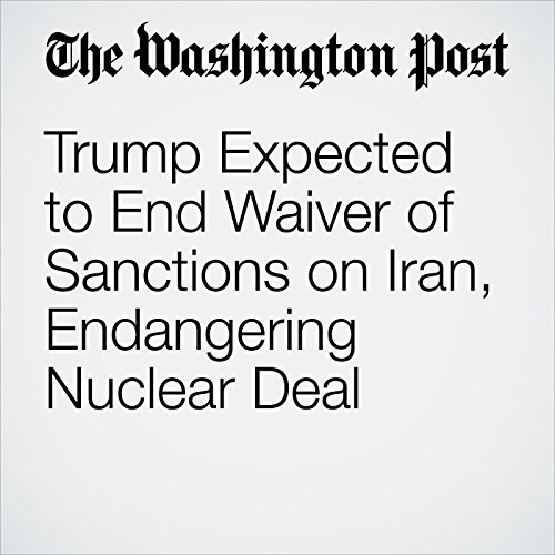 Trump Expected to End Waiver of Sanctions on Iran, Endangering Nuclear Deal copertina