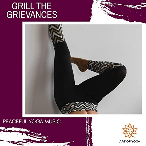 Grill The Grievances - Peaceful Yoga Music