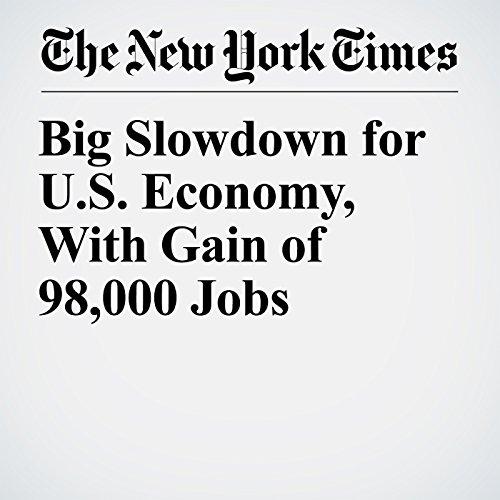 Big Slowdown for U.S. Economy, With Gain of 98,000 Jobs copertina
