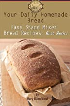 Your Daily Homemade Bread: Easy Stand Mixer Bread Recipes: Best Basics: 1