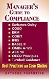 Manager's Guide to Compliance: Sarbanes-Oxley, COSO, ERM, COBIT, IFRS, BASEL II, OMB's A-123, ASX 10, OECD Principles...