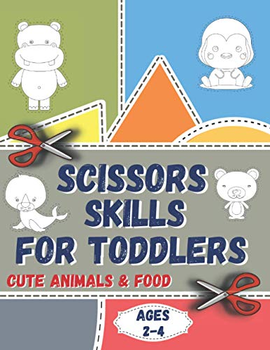 Scissors Skills For Toddlers Ages 2-4: Cut And Paste Workbooks For Preschool. Kindergarten Learning Activities Book For Kids.