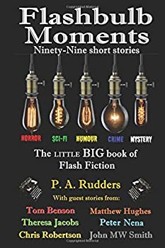Flashbulb Moments: The little BIG book of Flash Fiction 1693928221 Book Cover