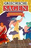 GRIECHISCHE SAGEN FÜR KINDER - 16 spannungsreiche Kurzgeschichten über Helden, Mythen und Titanen aus der griechischen Mythologie. Für Kinder zwischen 7 und 12 Jahren.