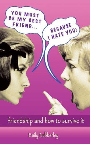 You Must Be My Best Friend... Because I Hate You! - Friendship and How to Survive It