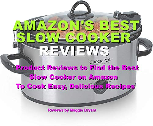 AMAZON'S BEST SLOW COOKER REVIEWS: Product Reviews to Find the Best Slow Cooker on Amazon To Cook Easy, Delicious Recipes (English Edition)