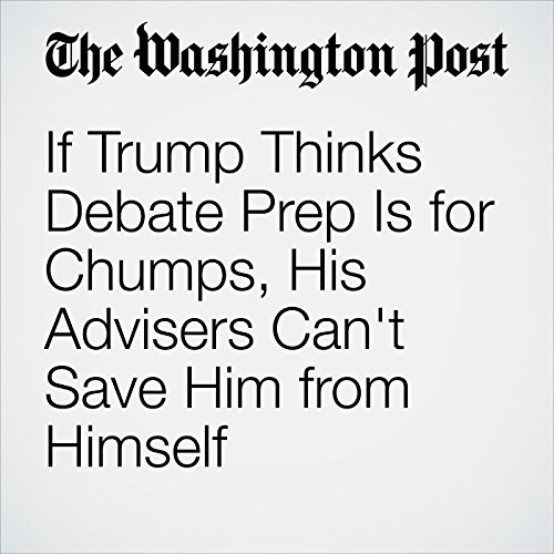 If Trump Thinks Debate Prep Is for Chumps, His Advisers Can't Save Him from Himself cover art