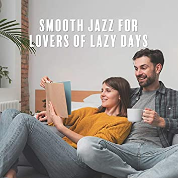 Smooth Jazz for Lovers of Lazy Days: Home Oasis, Time for Yourself, Necessary Regeneration