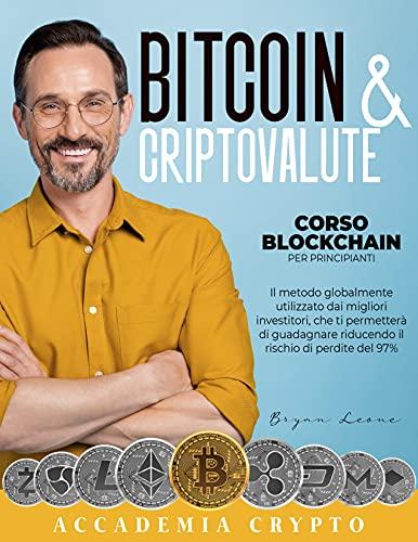 Bitcoin e Criptovalute: -Corso Blockchain Per Principianti- Il Metodo Globalmente Utilizzato Dai Migliori Investitori Che Ti Permetterà di Guadagnare Riducendo Il Rischio Di Perdite Del 97%