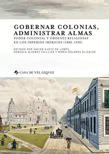 Gobernar colonias, administrar almas: Poder colonial y órdenes religiosas en los imperios ibéricos (1808-1930): 169 (Collection de la Casa de Velázquez)