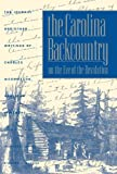 The Carolina Backcountry on the Eve of the Revolution: The Journal and Other Writings of Charles Woodmason, Anglican Itinerant (Published by the ... and the University of North Carolina Press)