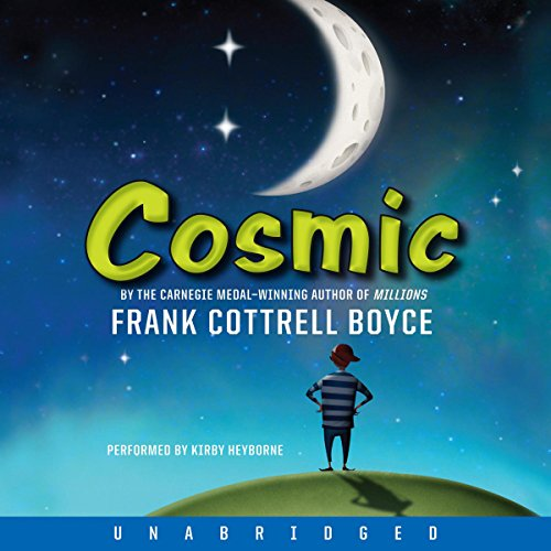 Cosmic                   By:                                                                                                                                 Frank Cottrell Boyce                               Narrated by:                                                                                                                                 Kirby Heyborne                      Length: 7 hrs and 37 mins     44 ratings     Overall 4.3