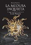 La Medusa inquieta. Il viaggio inaspettato del capolavoro di Lucio Fontana. Ediz. illustrata