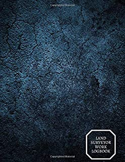 """Land Surveyor Work Logbook: Large Reference and Manual Logbook Journal Survey Recording Notebook Organizer for Measurement, Quantification Point ... 8.5""""x11"""" with 120 pages. (Land Survey log)"""