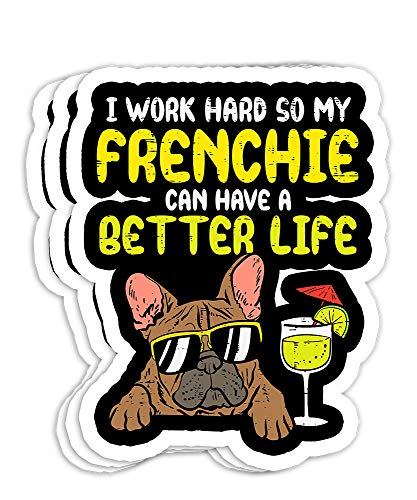 Work Hard Frenchie Better Life French Bulldog Dog Owner Gift Decorations - 4x3 Vinyl Stickers, Laptop Decal, Water Bottle Sticker (Set of 3)