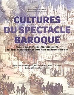 Cultures Du Spectacle Baroque: Cadres, Experiences Et Representations Des Solennites Religieuses Entre Italie Et Anciens Pays-Bas (Artes) (French Edition)