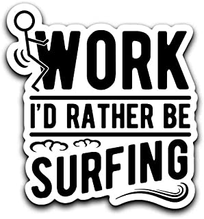 More Shiz Screw Work, I'd Rather Be Surfing Decal Sticker Car Truck Van Bumper Window Laptop Cup Wall - One 6 Inch Decal - MKS0395