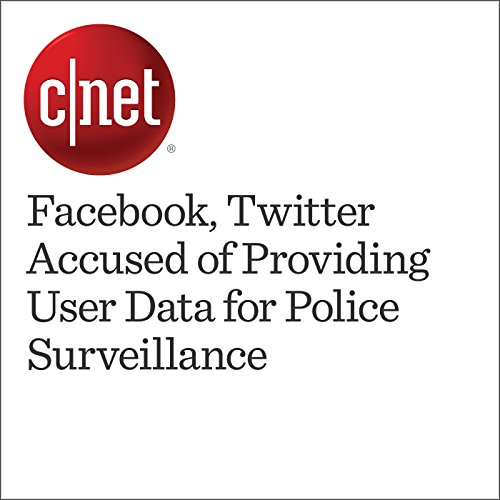 Facebook, Twitter Accused of Providing User Data for Police Surveillance cover art