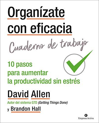 Organízate con eficacia - Cuaderno De Trabajo: 10 acciones para aumentar la productividad sin estrés (Gestión del conocimiento)
