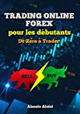 Trading - De Zéro à Trader - Trading Forex pour les débutants, le meilleur guide en français: analyse technique, trading automatique, + Bonus: intraday strategy - Format Kindle - 0,99 €