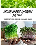 Microgreen Garden Log Book: Record your organic indoor crops