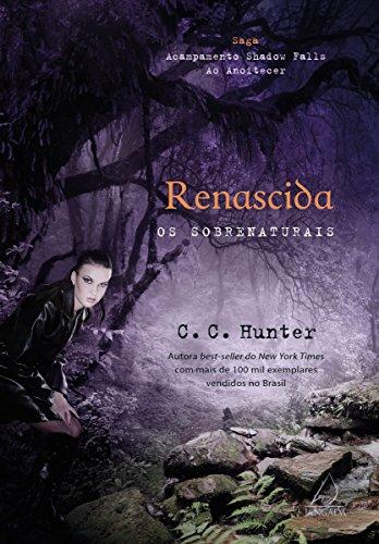 Renascida: Os sobrenaturais (Saga Acampamento Shadow Falls ao Anoitecer Livro 2)