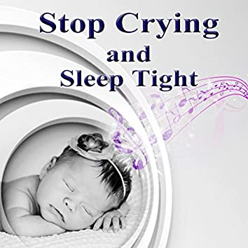 Stop Crying and Sleep Tight – Sleeping Music for Babies, Bedtime and Goodnight with New Age Songs, Insomnia Cures, Sweet Dreams