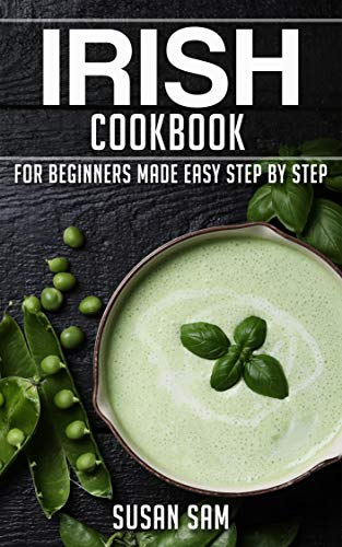 IRISH COOKBOOK: BOOK 1, FOR BEGINNERS MADE EASY STEP BY STEP (English Edition)
