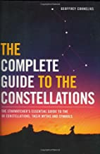 The Complete Guide to the Constellations: The Starwatcher's Essential Guide to the 88 Constellations, Their Myths and Symbols