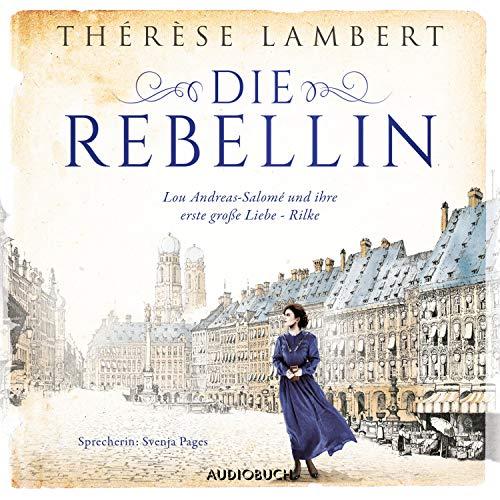 Die Rebellin: Lou Andreas-Salomé und ihre erste große Liebe - Rilke