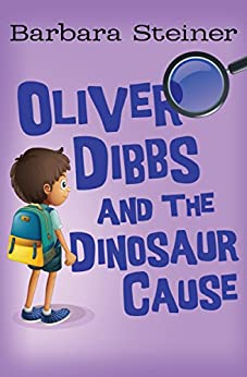 Oliver Dibbs and the Dinosaur Cause by [Barbara Steiner]