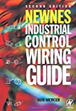 Newnes Industrial Control Wiring Guide, Second Edition (Newnes Practitioner)