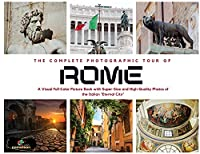 """The Complete Photographic Tour of ROME: A Visual Full-Color Picture Book with Super-Size and High-Quality Photos of the Italian """"Eternal City"""" (Portraits of Best World's Cities)"""