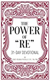 "The Power of ""RE"": 31-Day Devotional"